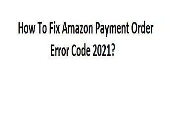 Fix Amazon Payment Order Error Code 2021