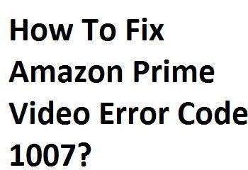Fix Amazon Prime Video Error Code 1007