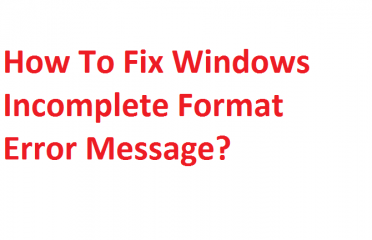 How To Fix Windows Incomplete Format Error Message
