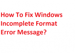 Fix Windows Incomplete Format Error Message