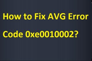 Fix AVG Error Code 0xe0010002