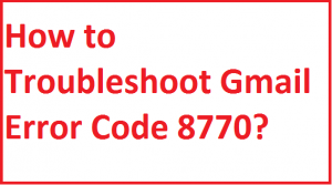 Troubleshoot Gmail Error Code 8770